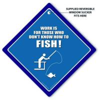 Work Is For Those Who Don't Know How To Fish Car Sign